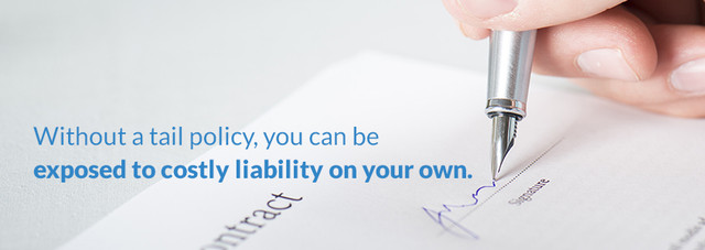 Without a tail policy, you can be exposed to costly liability on your own.
