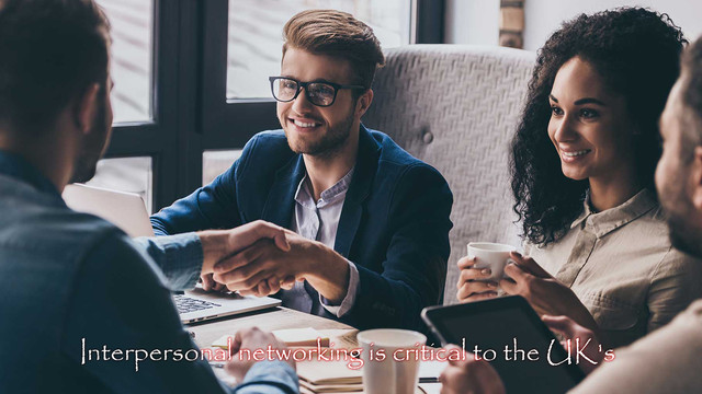 Interpersonal networking is critical to the UK's