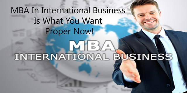 MBA In International Business Is What You Want Proper Now!