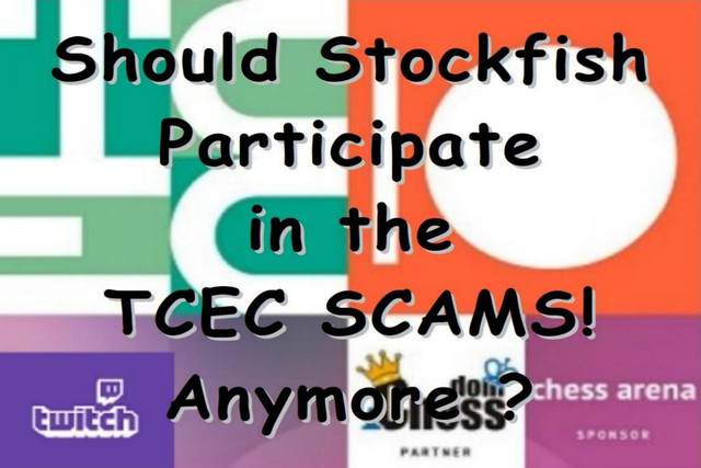 Should Stockfish Participate in the TCEC SCAMS Anymore