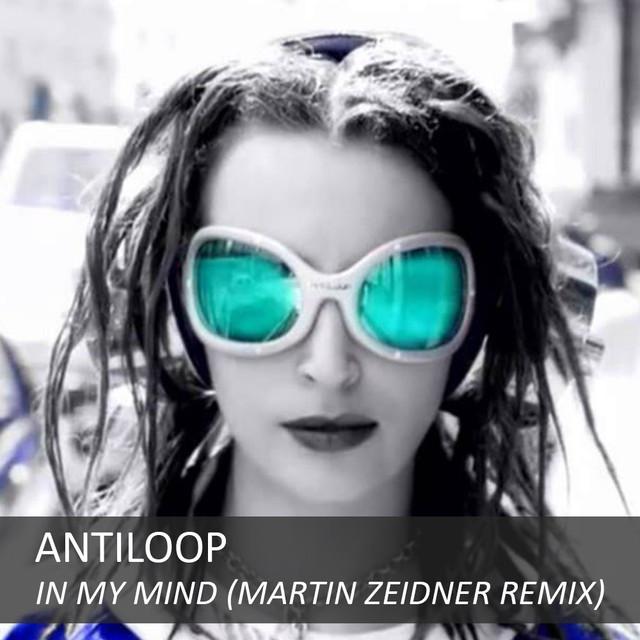 Antiloop In My Mind Martin Zeidner Remix