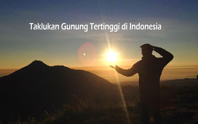 Taklukan Gunung Tertinggi Di Indonesia
