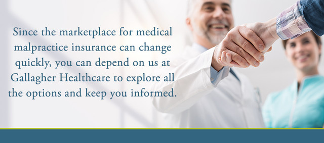 Since the marketplace for medical malpractice insurance</a> can change quickly, you can depend on us to explore all the options and keep you informed.