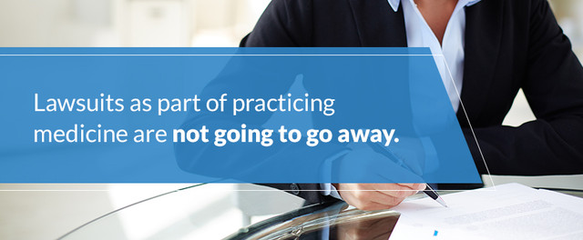 Lawsuits as part of practicing medicine are not going to go away.