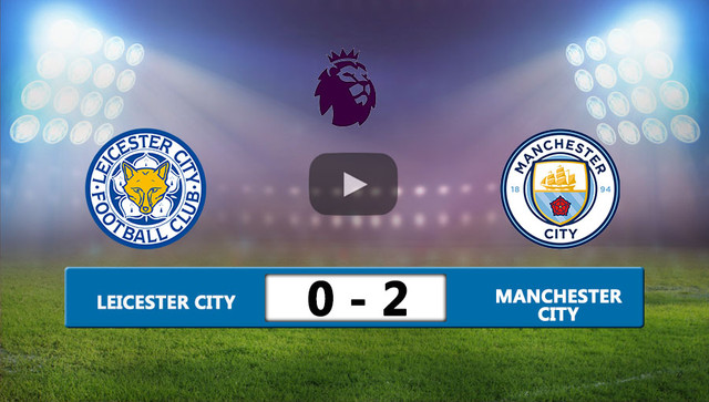 Highlight Leicester City vs Manchester City