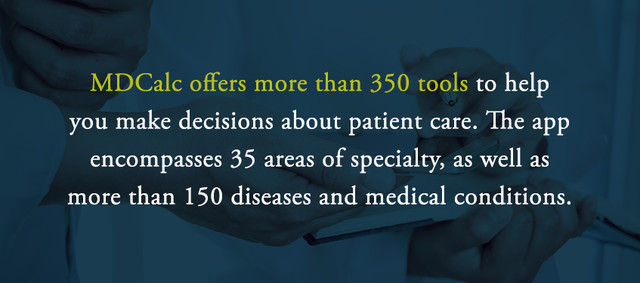 MDCalc offers more than 350 tools to help you make decisions about patient care. The app encompasses 35 areas of specialty, as well as more than 150 diseases and medical conditions.