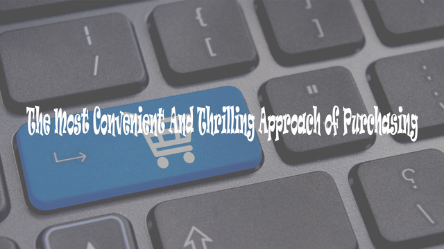 The Most Convenient And Thrilling Approach of Purchasing